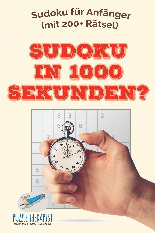 Puzzle Therapist Sudoku in 1000 Sekunden? . Sudoku fur Anfanger (mit 200+ Ratsel) puzzle therapist sudoku in 1000 sekunden sudoku fur anfanger mit 200 ratsel