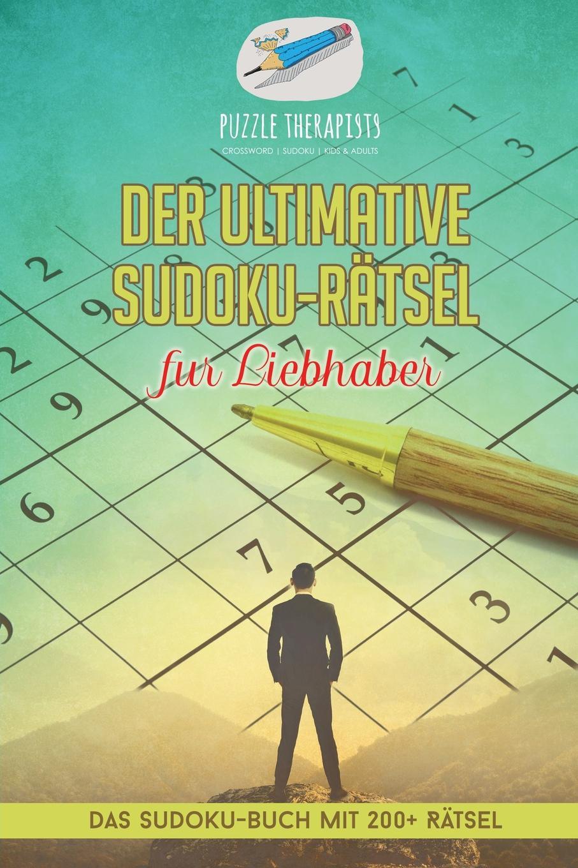 Puzzle Therapist Der ultimative Sudoku-Ratsel fur Liebhaber . Das Sudoku-Buch mit 200+ Ratsel puzzle therapist sudoku in 1000 sekunden sudoku fur anfanger mit 200 ratsel