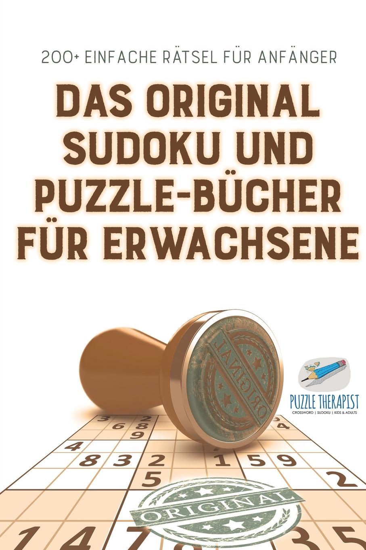 Speedy Publishing Das Original Sudoku und Puzzle-Bucher fur Erwachsene . 200+ Einfache Ratsel fur Anfanger puzzle therapist sudoku in 1000 sekunden sudoku fur anfanger mit 200 ratsel