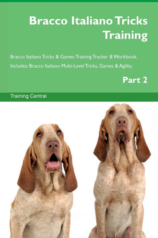 Training Central Bracco Italiano Tricks Training Bracco Italiano Tricks & Games Training Tracker & Workbook. Includes. Bracco Italiano Multi-Level Tricks, Games & Agility. Part 2