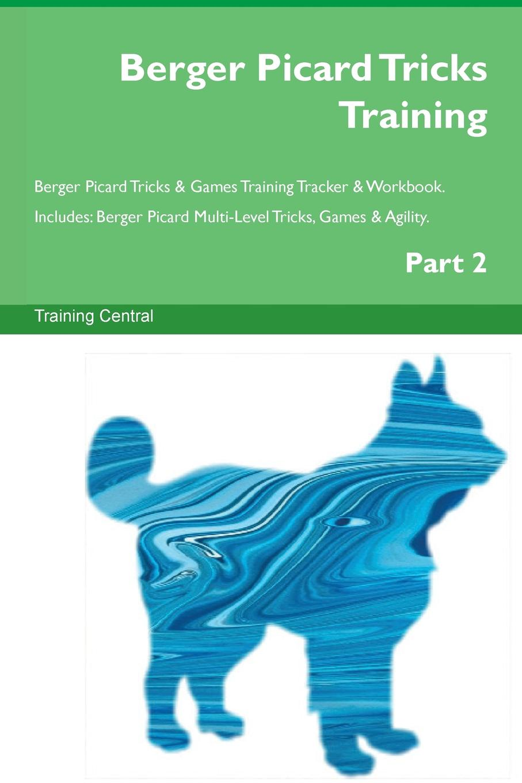 Training Central Berger Picard Tricks Training Berger Picard Tricks & Games Training Tracker & Workbook. Includes. Berger Picard Multi-Level Tricks, Games & Agility. Part 2 цены онлайн
