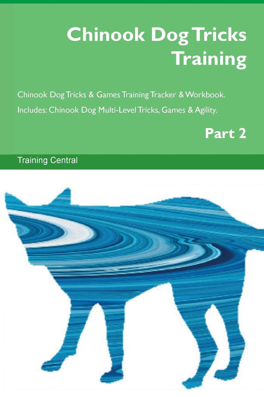 Training Central Chinook Dog Tricks Training Chinook Dog Tricks & Games Training Tracker & Workbook. Includes. Chinook Dog Multi-Level Tricks, Games & Agility. Part 2 chaos маска chinook bandana черный