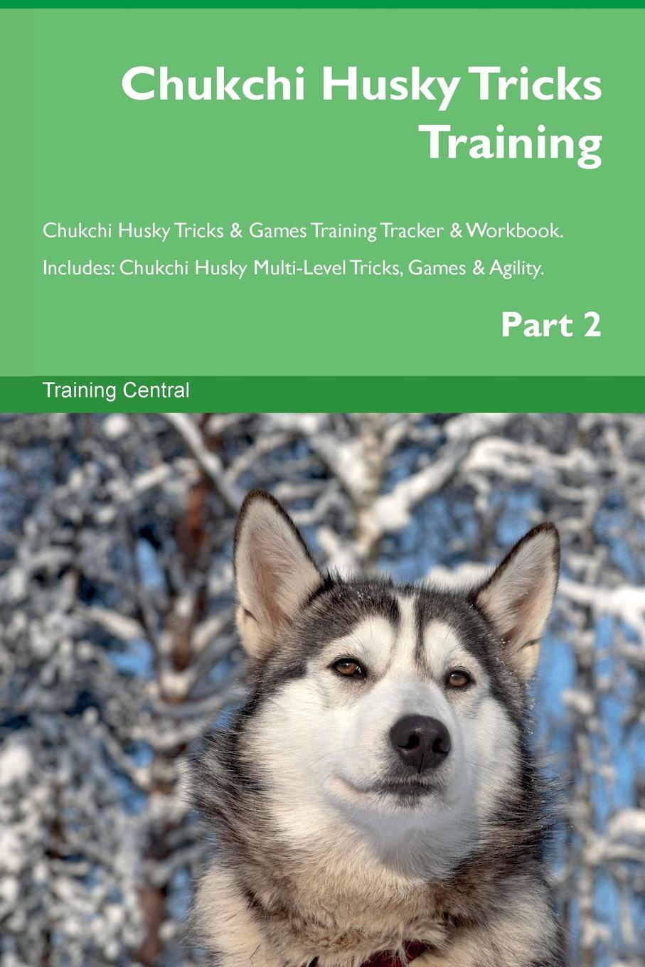 Training Central Chukchi Husky Tricks Training Chukchi Husky Tricks & Games Training Tracker & Workbook. Includes. Chukchi Husky Multi-Level Tricks, Games & Agility. Part 2 training central siberian husky tricks training siberian husky tricks games training tracker workbook includes siberian husky multi level tricks games agility part 2