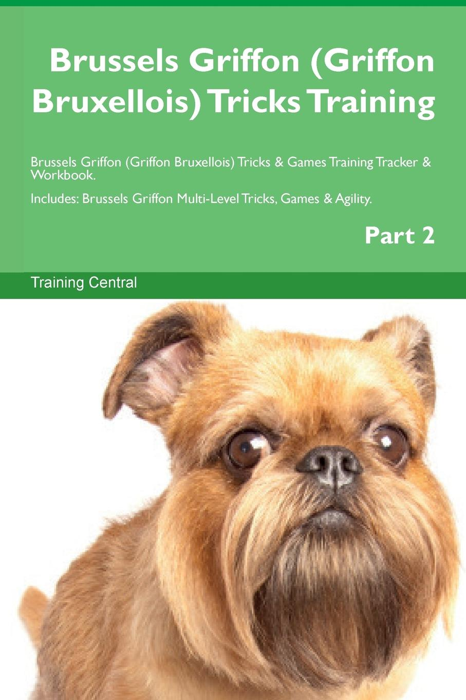 Training Central Brussels Griffon (Griffon Bruxellois) Tricks Training Brussels Griffon (Griffon Bruxellois) Tricks & Games Training Tracker & Workbook. Includes. Brussels Griffon Multi-Level Tricks, Games & Agility. Part 2 brussels type