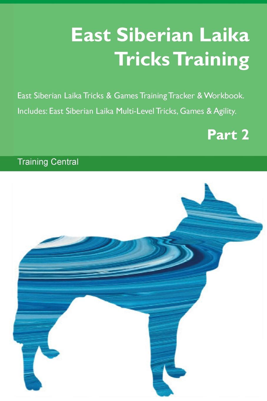 Training Central East Siberian Laika Tricks Training East Siberian Laika Tricks & Games Training Tracker & Workbook. Includes. East Siberian Laika Multi-Level Tricks, Games & Agility. Part 2 training central west siberian laika tricks training west siberian laika tricks games training tracker workbook includes west siberian laika multi level tricks games agility part 2