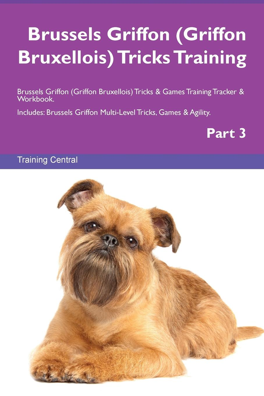 Training Central Brussels Griffon (Griffon Bruxellois) Tricks Training Brussels Griffon (Griffon Bruxellois) Tricks & Games Training Tracker & Workbook. Includes. Brussels Griffon Multi-Level Tricks, Games & Agility. Part 3 brussels type