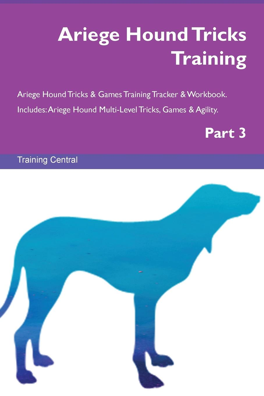 Training Central Ariege Hound Tricks Training Ariege Hound Tricks & Games Training Tracker & Workbook. Includes. Ariege Hound Multi-Level Tricks, Games & Agility. Part 3 training central russian piebald hound tricks training russian piebald hound tricks games training tracker workbook includes russian piebald hound multi level tricks games agility part 3