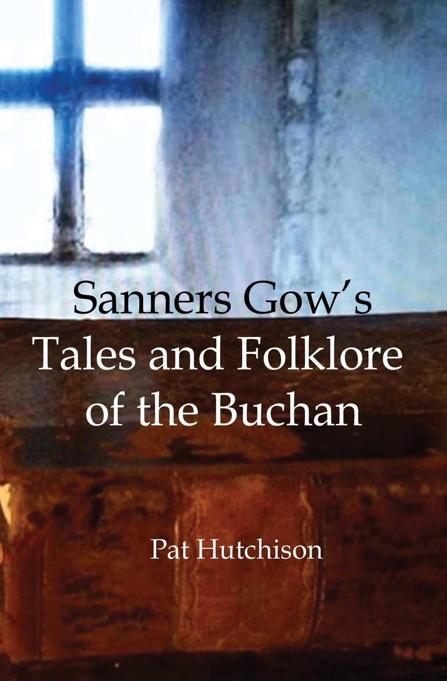 Pat Hutchison Sanners Gow's Tales and Folklore of the Buchan barry hutchison afterworlds the book of doom