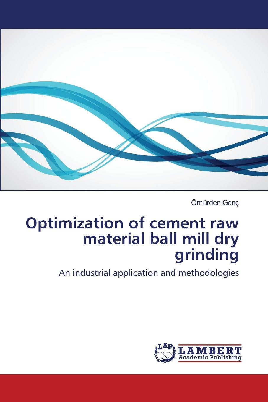 Optimization of cement raw material ball mill dry grinding AN INDUSTRIAL EXPERIENCE ON THE CEMENT RAW MATERIAL GRINDING PROCESS...