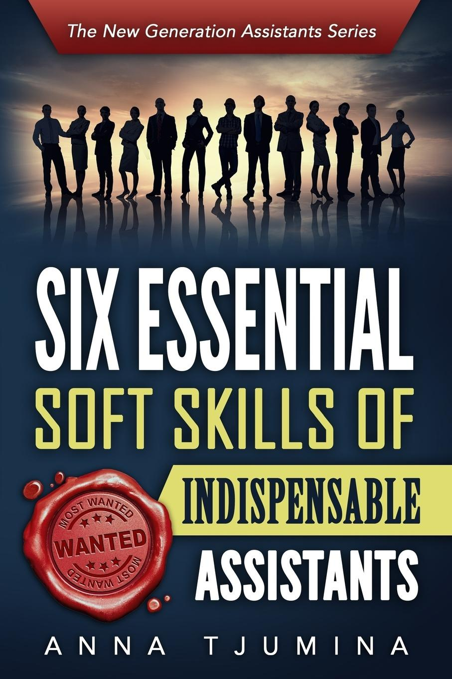 Six Essential Soft Skills of Indispensable Assistants. How PA personal development will secure your position