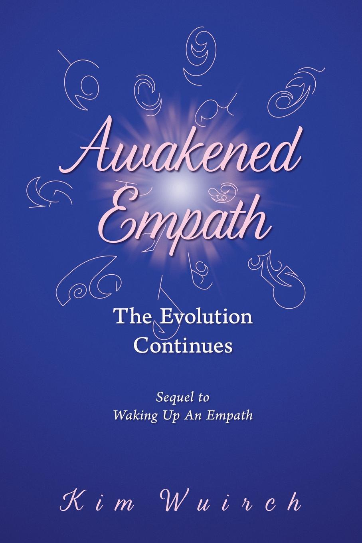 Kim Wuirch Awakened Empath. The Evolution Continues недорого