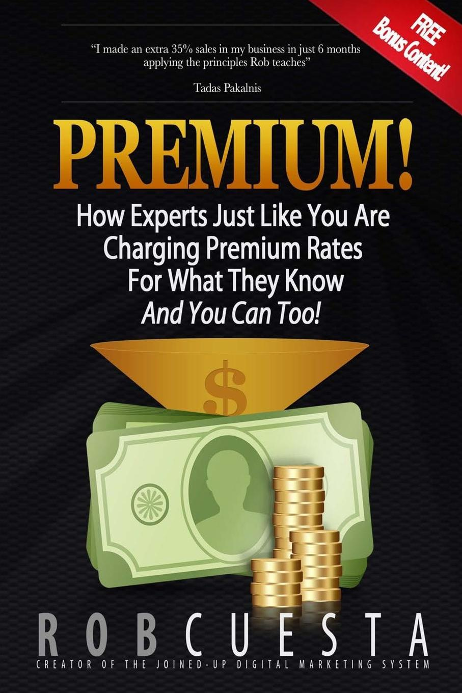 Rob Cuesta Premium!. How Experts Just Like You Are Charging Premium Rates For What They Know And You Can Too! paul turner make your people before you make your products using talent management to achieve competitive advantage in global organizations