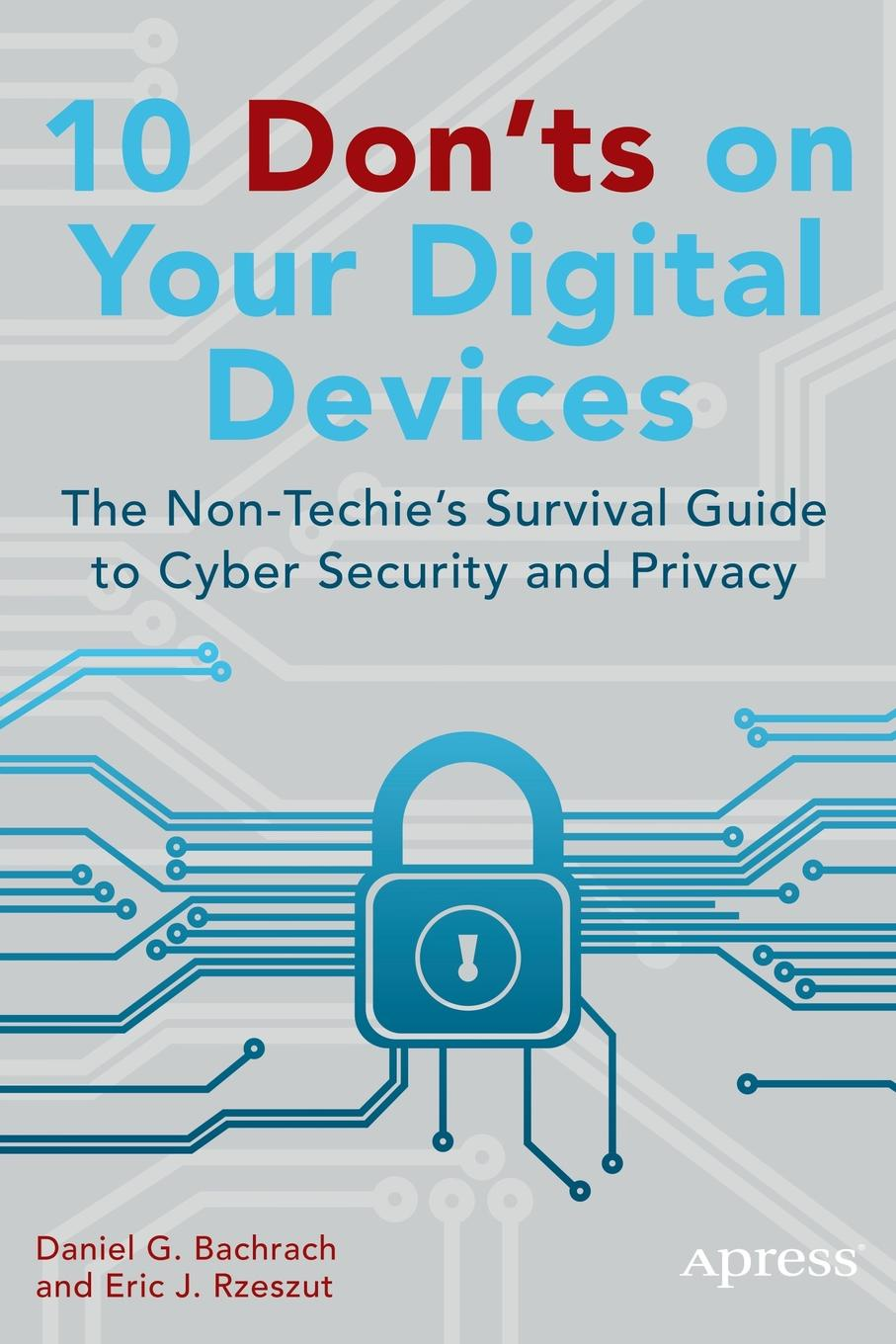 Eric Rzeszut, Daniel Bachrach 10 Dont's on Your Digital Devices. The Non-Techie's Survival Guide to Cyber Security and Privacy rebecca branstetter the school psychologist s survival guide