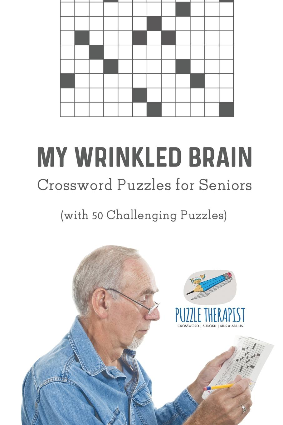 Puzzle Therapist My Wrinkled Brain . Crossword Puzzles for Seniors (with 50 Challenging Puzzles) english with crosswords 2 dvdrom