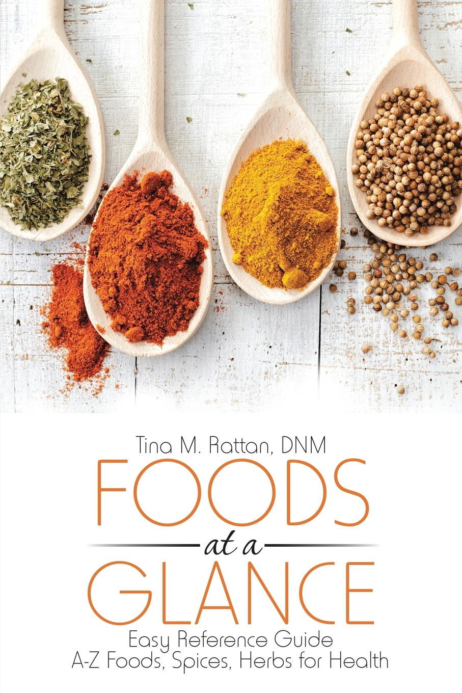 DNM Tina M. Rattan Foods at a Glance. Easy Reference Guide?A-Z Foods, Spices, Herbs for Health hae soo kwak nano and microencapsulation for foods