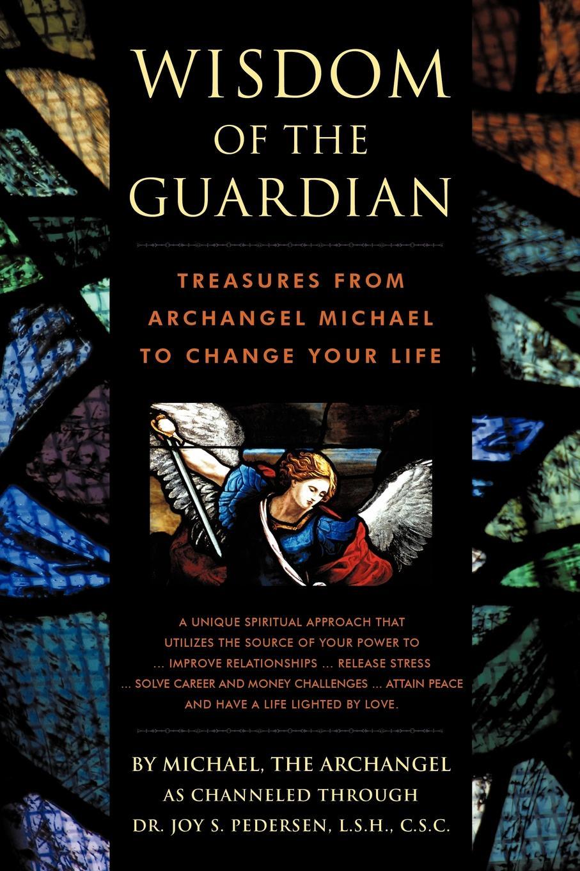 Joy S. Pedersen Wisdom of the Guardian. Treasures from Archangel Michael to Change Your Life cathie linz michael s baby