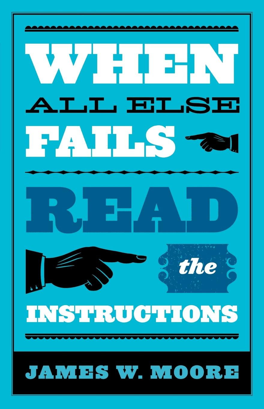 James W. Moore When All Else Fails...Read the Instructions with Leaders Guide leaders