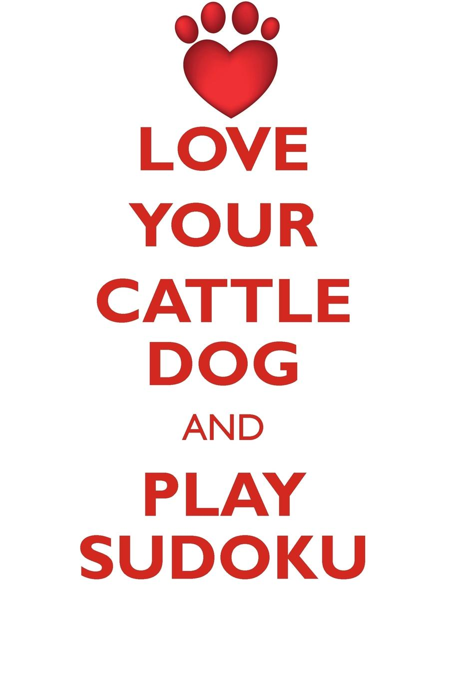 Loving Puzzles LOVE YOUR CATTLE DOG AND PLAY SUDOKU AUSTRALIAN CATTLE DOG SUDOKU LEVEL 1 of 15