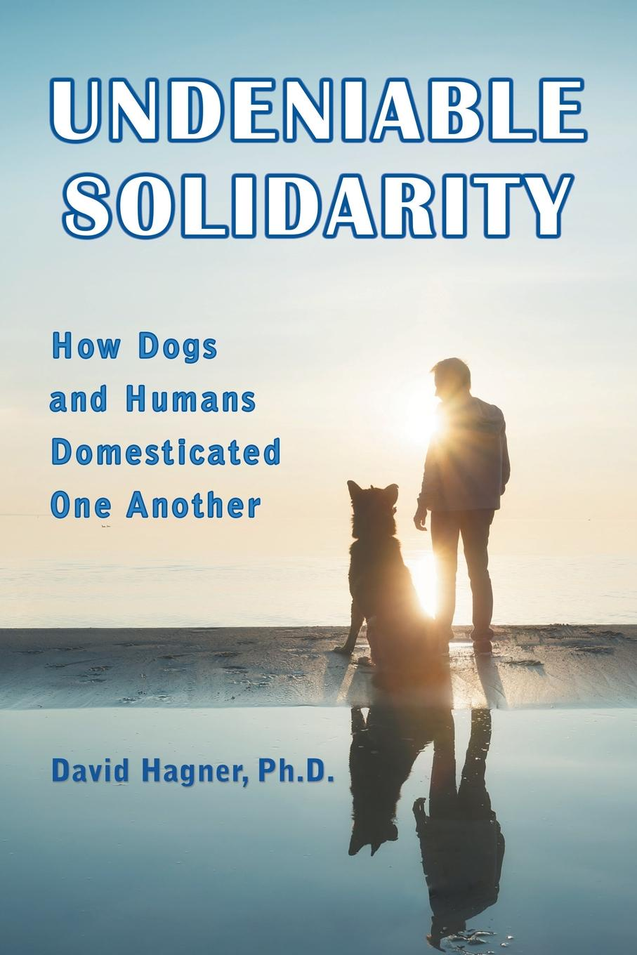 David Hagner Ph.D. Undeniable Solidarity. How Dogs and Humans Domesticated One Another the caves dogs