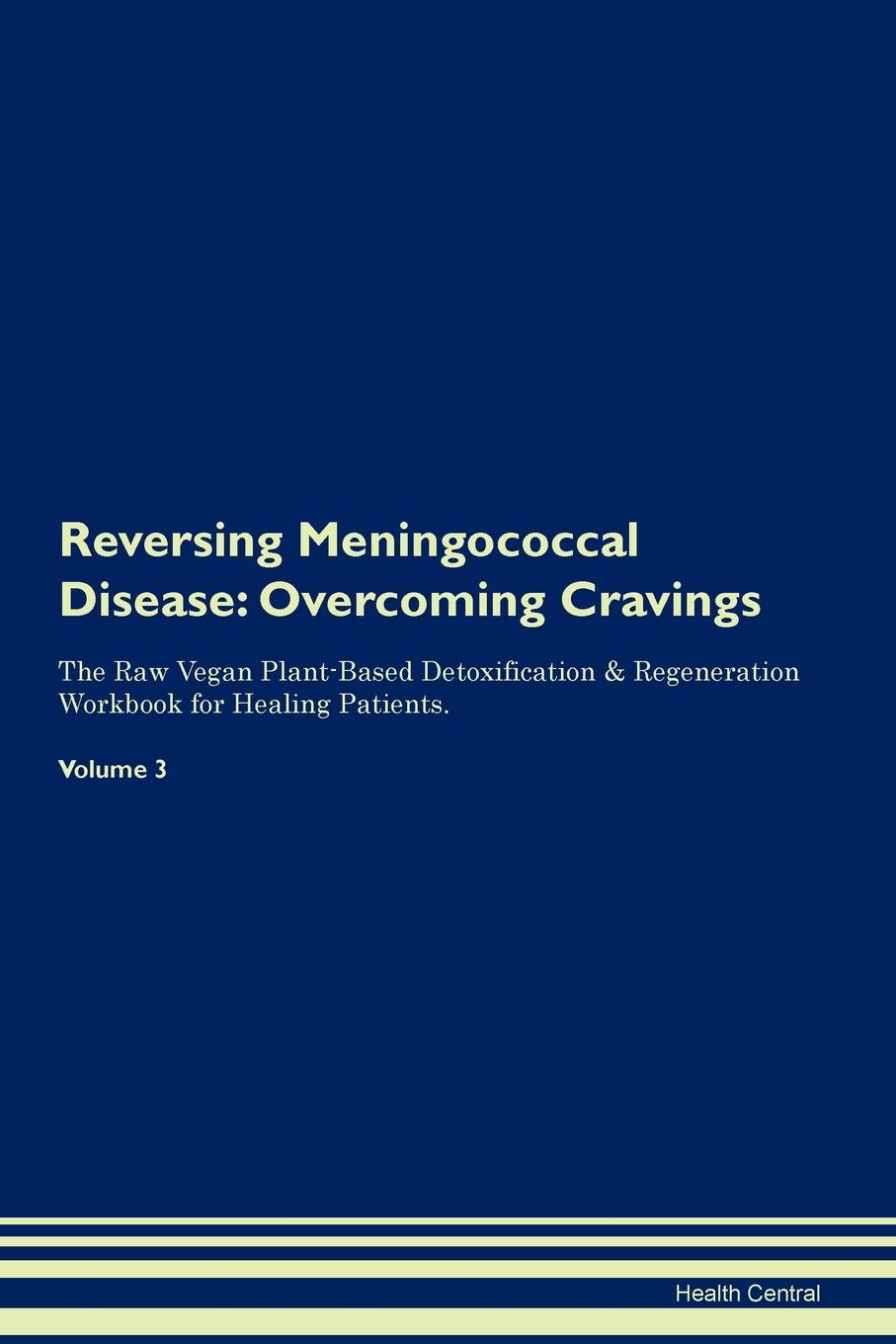 Фото - Health Central Reversing Meningococcal Disease. Overcoming Cravings The Raw Vegan Plant-Based Detoxification & Regeneration Workbook for Healing Patients. Volume 3 health central reversing extramammary paget s disease overcoming cravings the raw vegan plant based detoxification regeneration workbook for healing patients volume 3