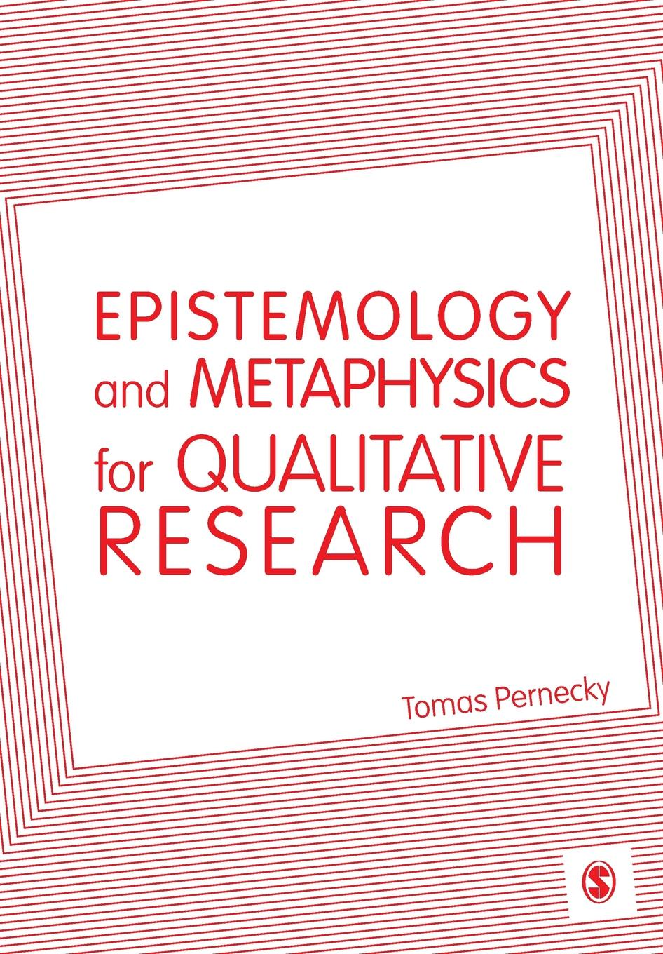 Tomas Pernecky Epistemology and Metaphysics for Qualitative Research stephen hetherington metaphysics and epistemology a guided anthology