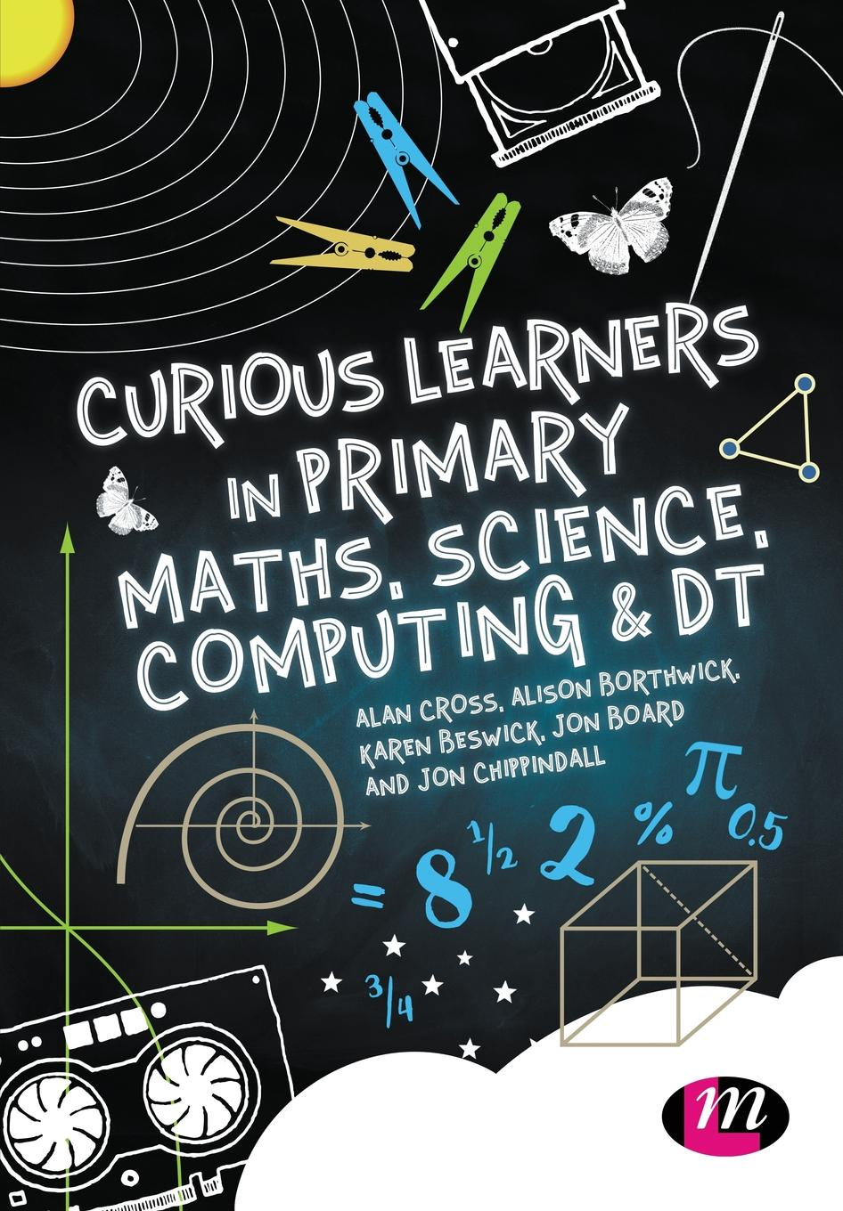Alan Cross Alison Borthwick Karen Beswick Curious Learners in Primary Maths Science Computing and DT