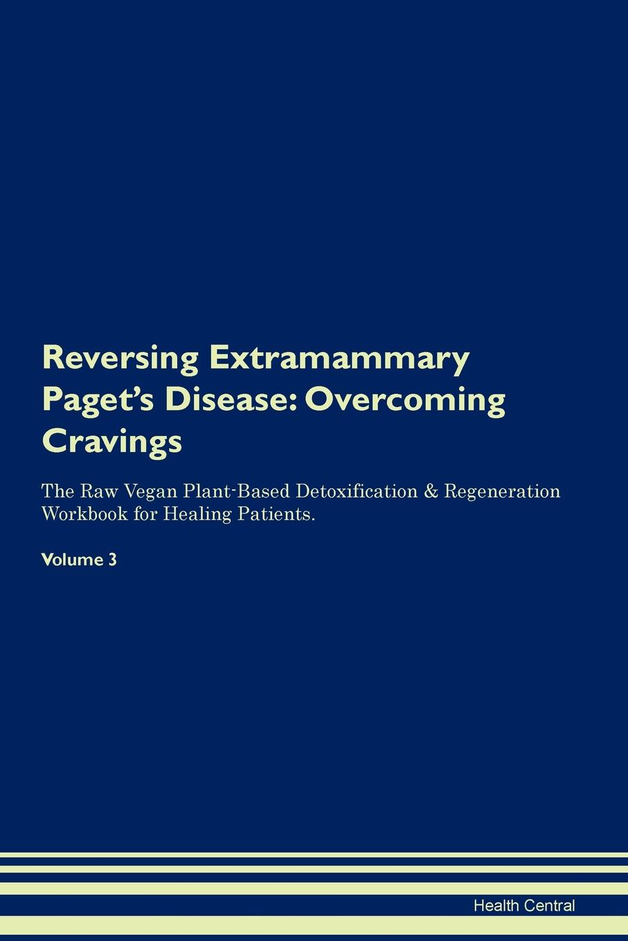 Фото - Health Central Reversing Extramammary Paget's Disease. Overcoming Cravings The Raw Vegan Plant-Based Detoxification & Regeneration Workbook for Healing Patients. Volume 3 health central reversing extramammary paget s disease overcoming cravings the raw vegan plant based detoxification regeneration workbook for healing patients volume 3
