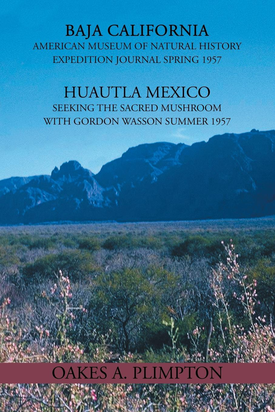 Oakes a. Plimpton 1957 Expeditions Journal. Baja California American Museum of Natural History Expedition Journal Spring Huautla Mexico Seeking the Sacred Mu