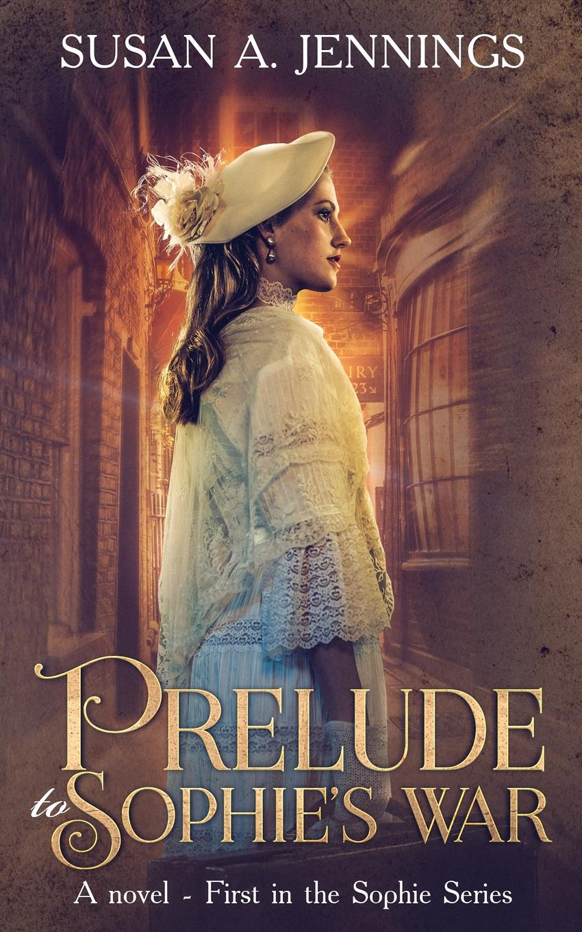 Susan A Jennings Prelude to Sophies War. Novel - First in the Sophie Series