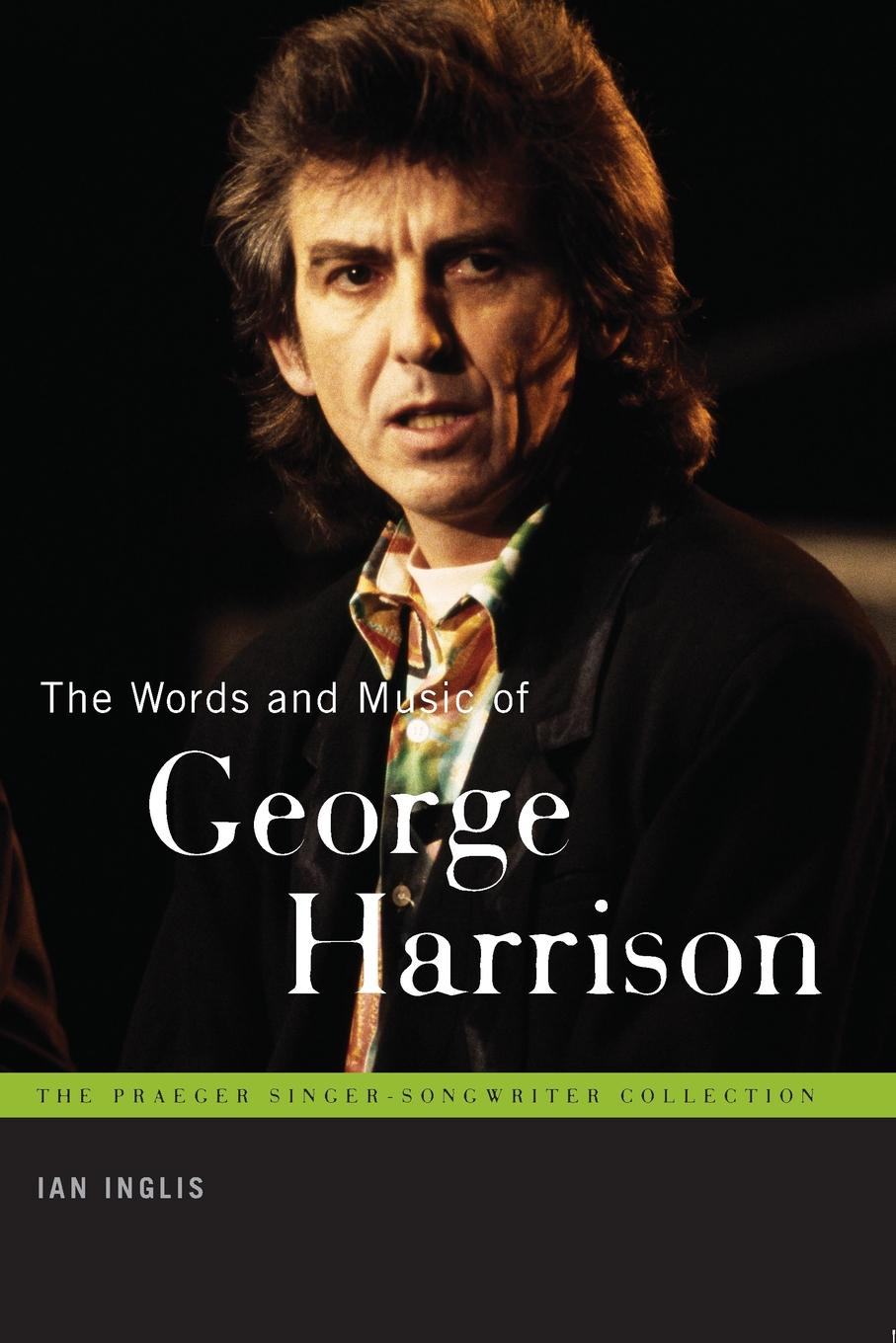 Ian Inglis Words and Music of George Harrison, The george harrison george harrison living in the material world