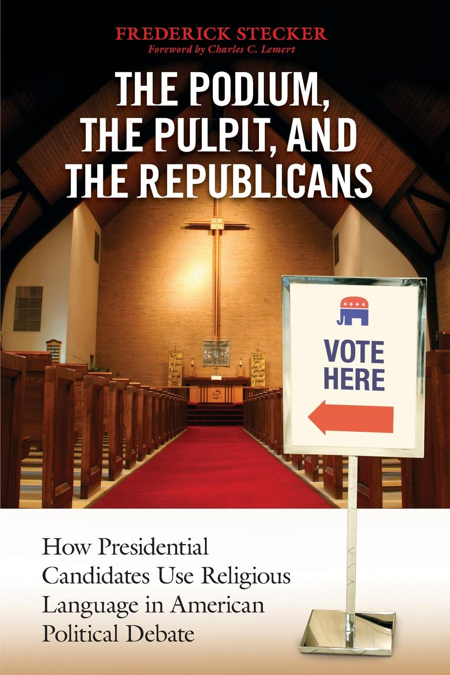 Frederick Stecker Podium, the Pulpit, and the Republicans, The. How Presidential Candidates Use Religious Language in American Political Debate ambiguity in language use