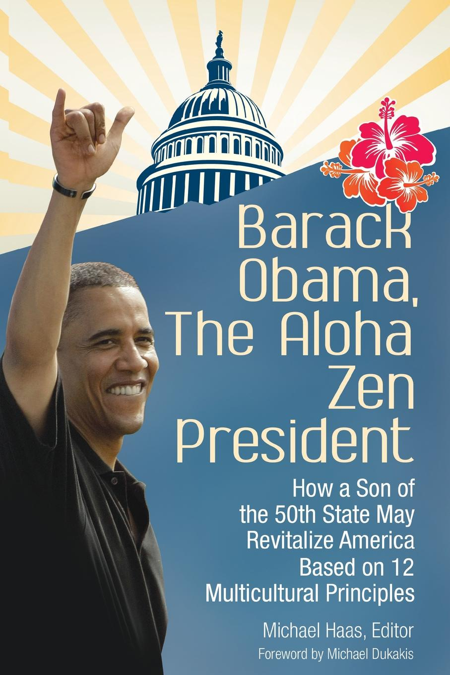 Barack Obama, The Aloha Zen President. How a Son of the 50th State May Revitalize America Based on 12 Multicultural Principles barack obama the wit and wisdom of barack obama a book of quotations
