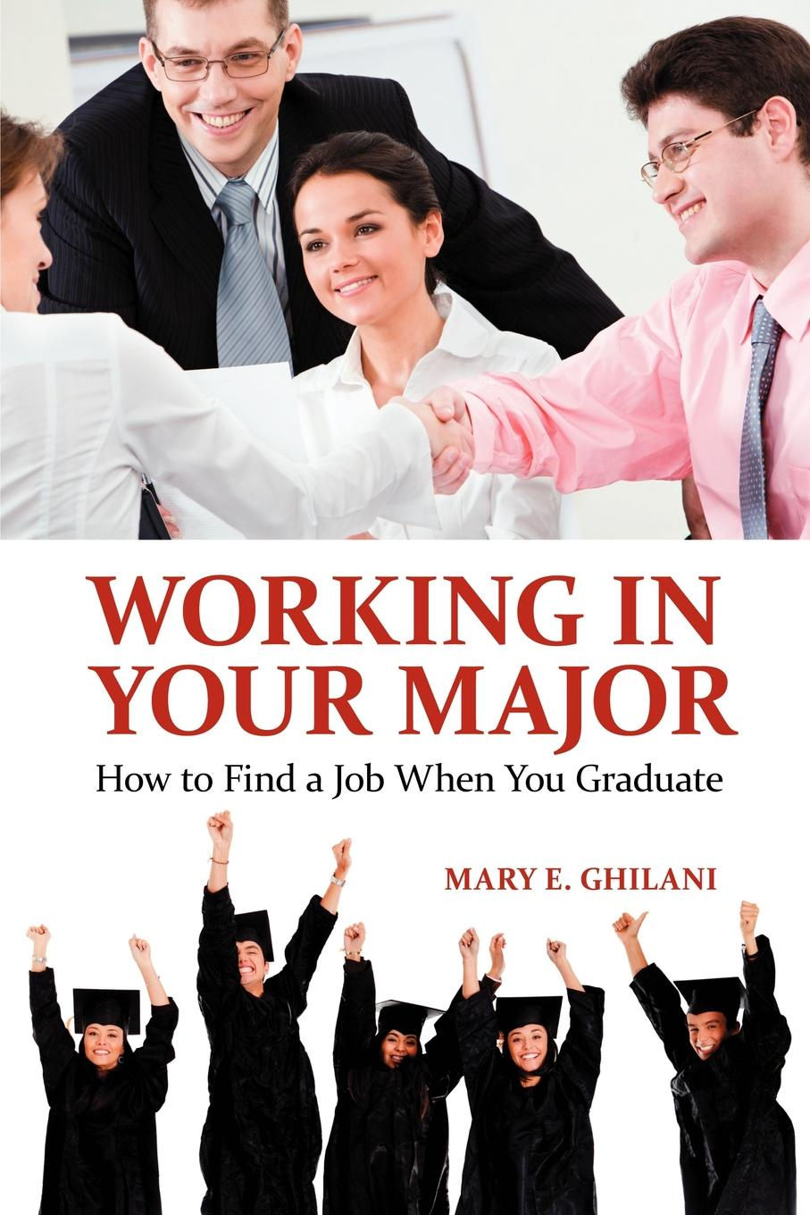 Mary Ghilani Working in Your Major. How to Find a Job When You Graduate