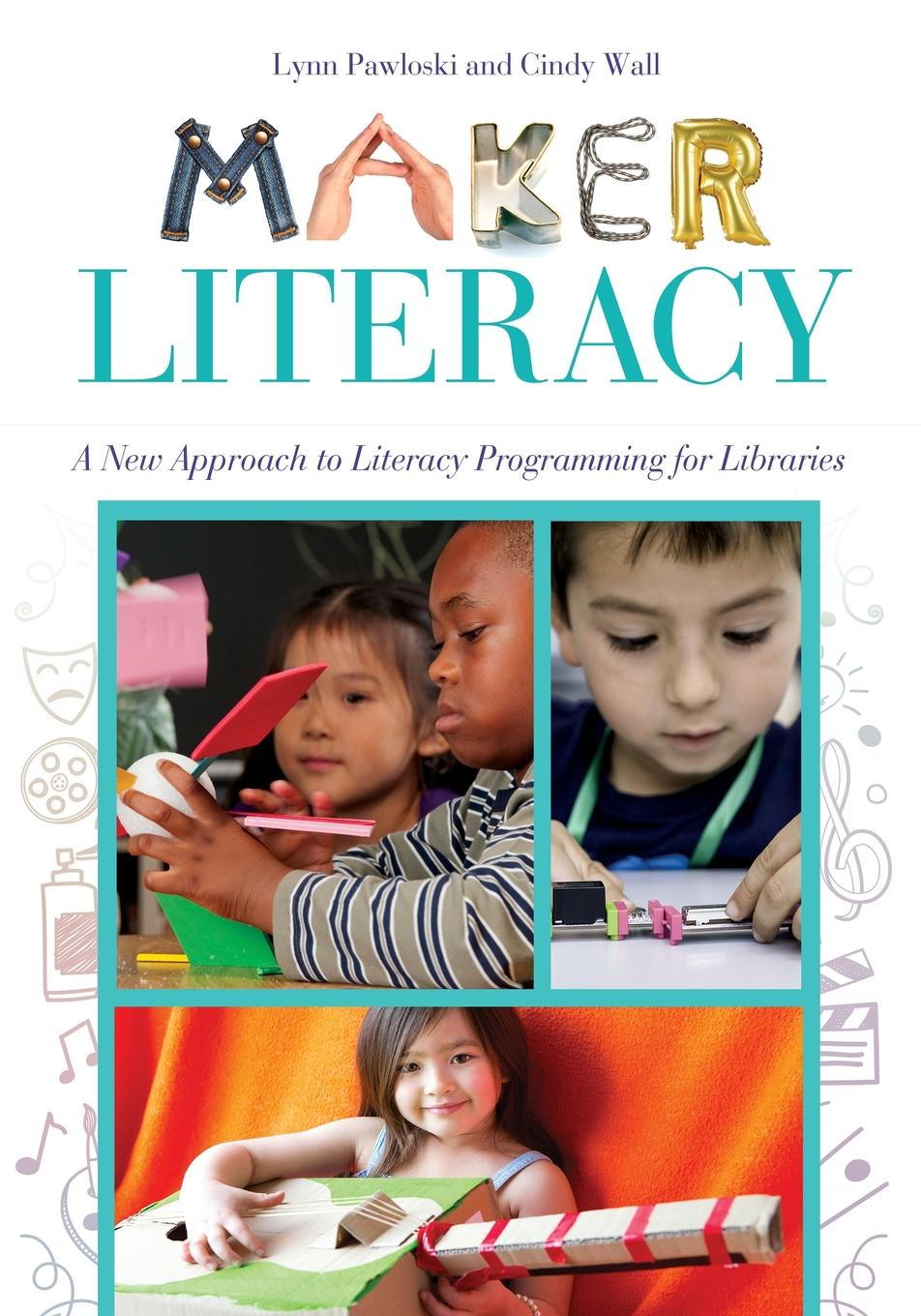 Lynn Pawloski, Cindy Wall Maker Literacy. A New Approach to Literacy Programming for Libraries paper crafts a maker