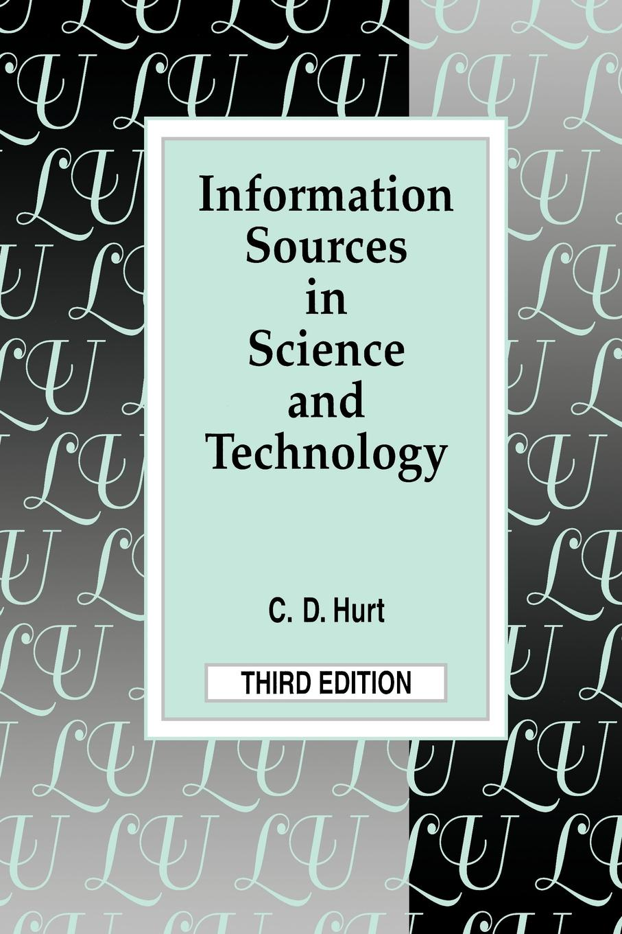 C. D. Hurt, Charlie Deuel Hurt Information Sources in Science and Technology. Third Edition igor agranovski aerosols science and technology