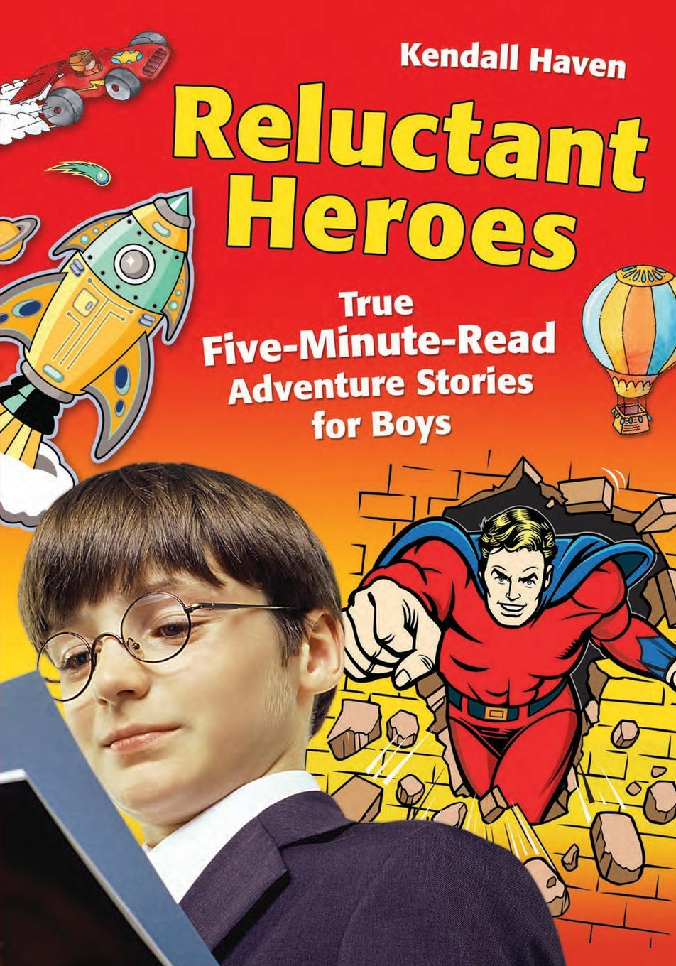 Kendall Haven Reluctant Heroes. True Five-Minute-Read Adventure Stories for Boys laura richards five minute stories
