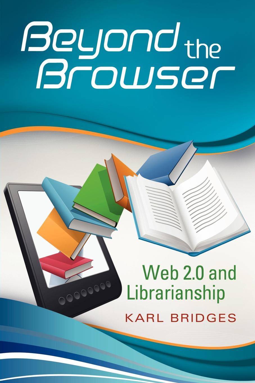 лучшая цена Karl Bridges Beyond the Browser. Web 2.0 and Librarianship