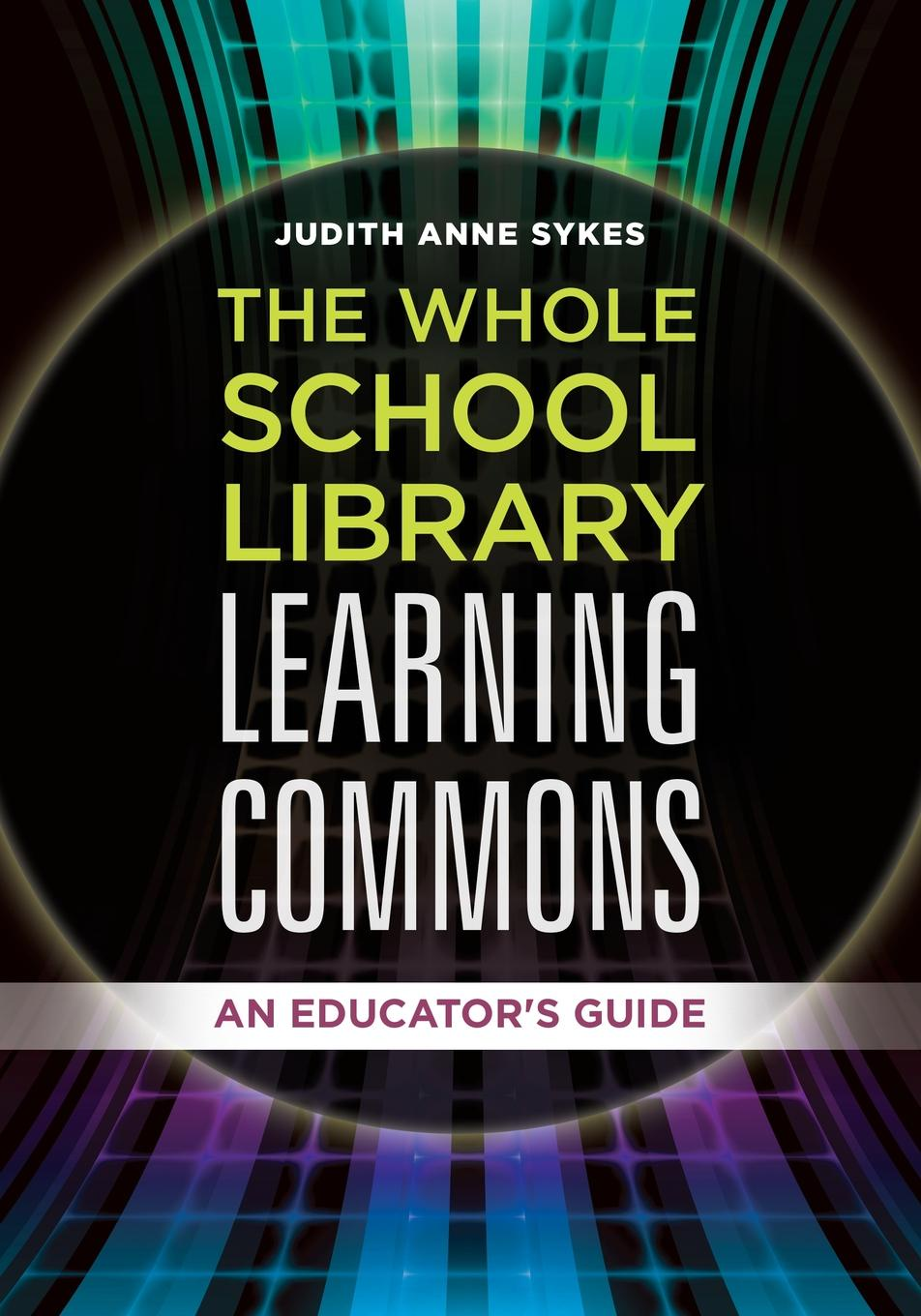 Judith Sykes The Whole School Library Learning Commons. An Educator's Guide rebecca branstetter the school psychologist s survival guide