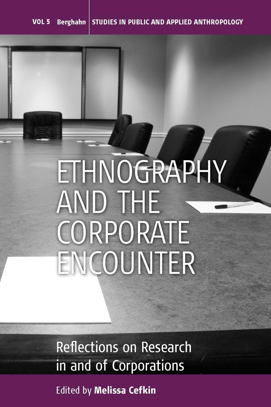 Ethnography and the Corporate Encounter. Reflections on Research in and of Corporations jeremy macclancy anthropology in the public arena historical and contemporary contexts