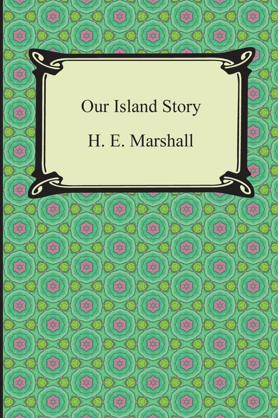H. E. Marshall Our Island Story h e henrietta elizabeth marshall this country of ours the story of the united states