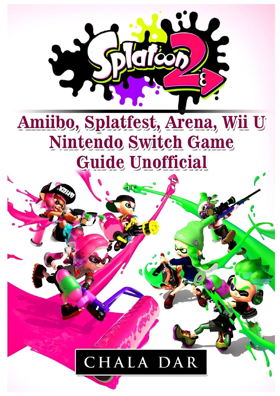 Chala Dar Splatoon 2 Amiibo, Splatfest, Arena, Wii U, Nintendo Switch, Game Guide Unofficial edge c how to write your best story ever top tips and trade secrets from the experts