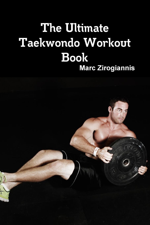 цена Marc Zirogiannis The Ultimate Taekwondo Workout Book онлайн в 2017 году