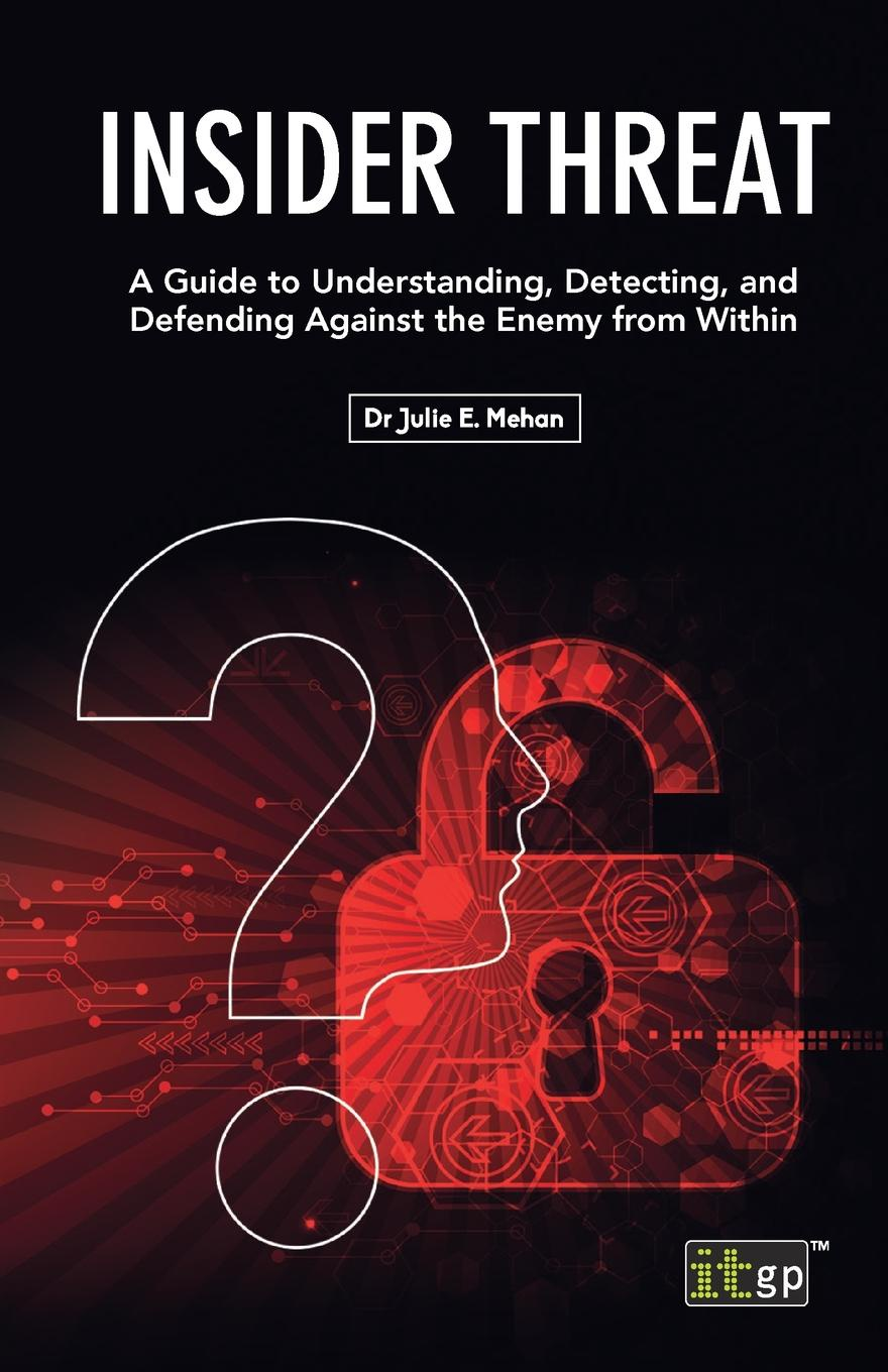 Julie E Mehan Insider Threat. A Guide to Understanding, Detecting, and Defending Against the Enemy from Within tony ucedavelez risk centric threat modeling process for attack simulation and threat analysis