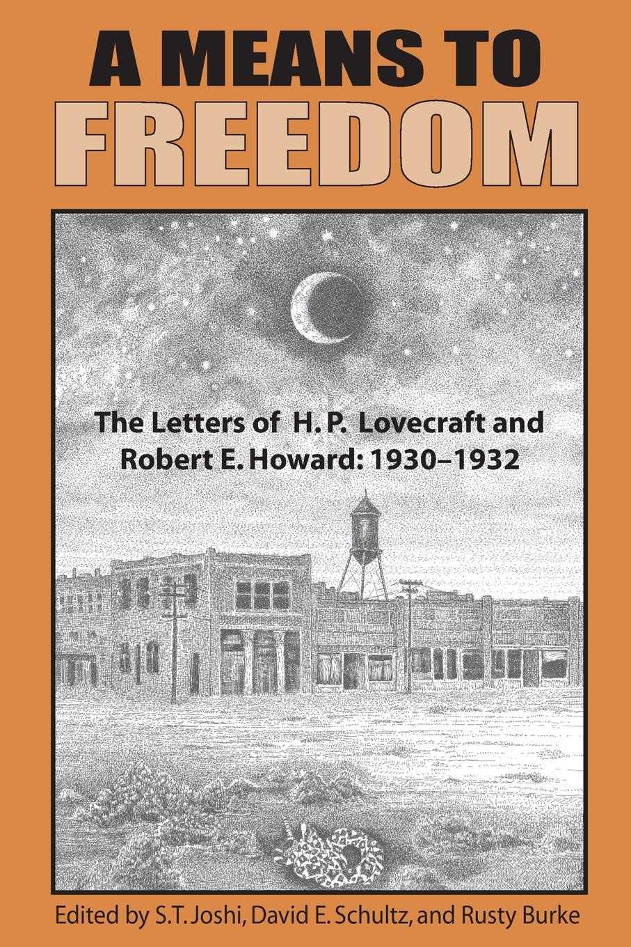 H. P. Lovecraft, Robert E. Howard A Means to Freedom. The Letters of H. P. Lovecraft and Robert E. Howard (Volume 1) h p lovecraft the terrible old man