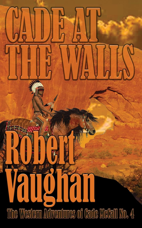 где купить Robert Vaughan Cade At The Walls. The Western Adventures of Cade McCall Book IV по лучшей цене