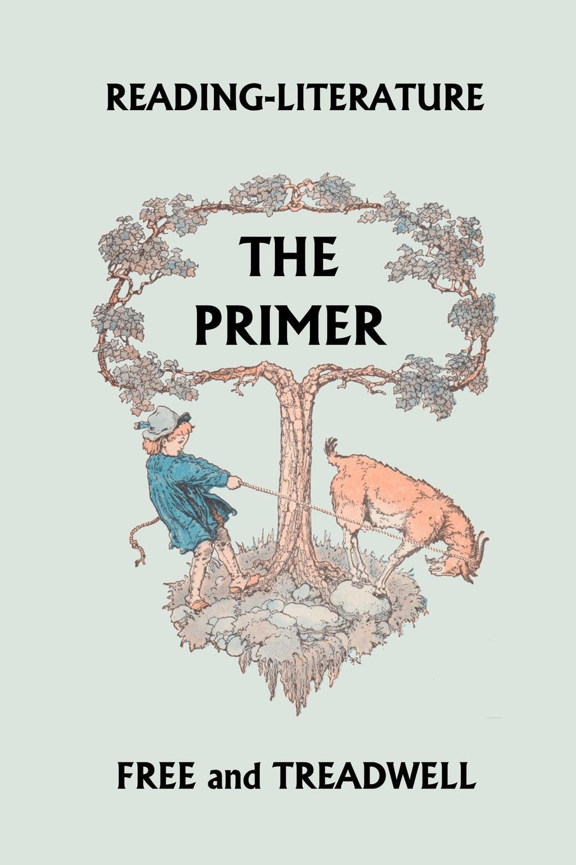 Harriette Taylor Treadwell, Margaret Free Reading-Literature The Primer цена в Москве и Питере