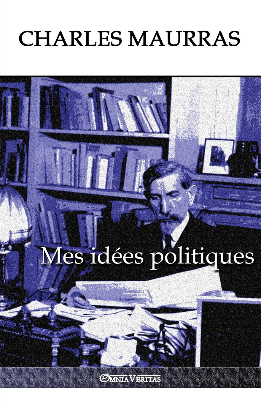 Charles Maurras Mes idees politiques. Edition integrale александр дюма le meneur de loups french edition
