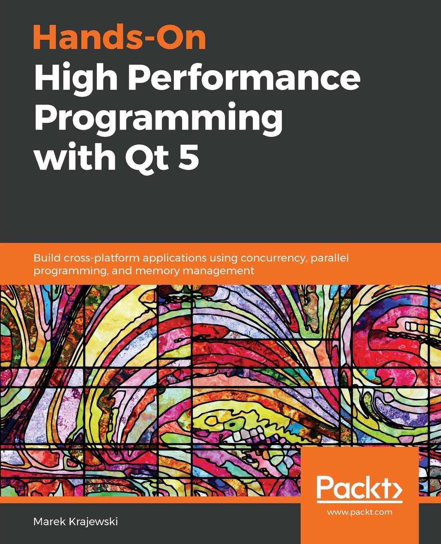 Marek Krajewski Hands-On High Performance Programming with Qt 5