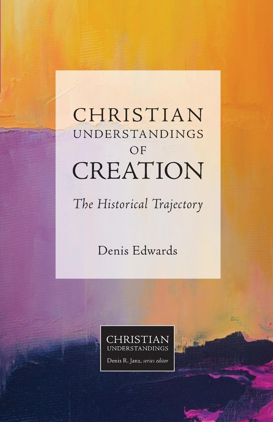 Denis Edwards Christian Understandings of Creation. The Historical Trajectory r donati mathematical fundamentals of trajectory dynamics