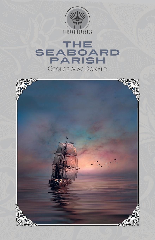 Фото - MacDonald George The Seaboard Parish george macdonald the seaboard parish volume 1